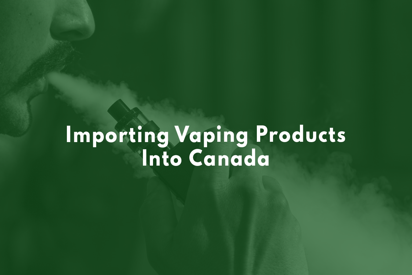 Importing Vaping Products Into Canada |